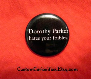 Dorothy Parker Hates Your Foibles Pinback Button by Custom Curiosities