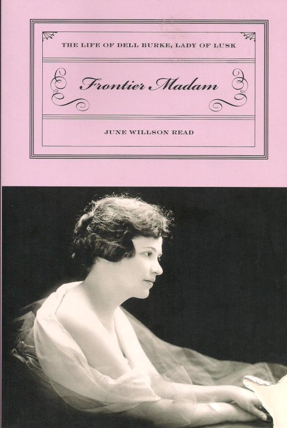 Frontier Madam The Life of Dell Burke, Lady of Lusk by June Willson Read