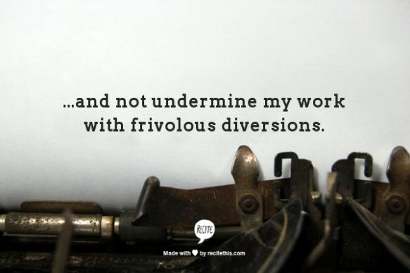 No Frivolous Diversions