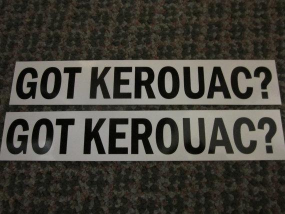 Got Kerouac? Bumper Sticker by TheWordEmporium