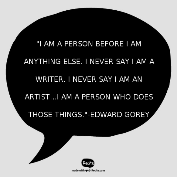 Edward Gorey Quote